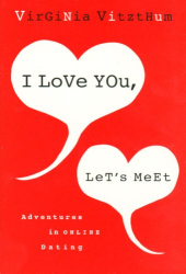 Virginia Vitzthum: I Love You, Let's Meet: Adventures in Online Dating