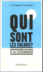 Claire Snegaroff: Qui sont les colons ? : Une enquête de Gaza à la Cisjordanie