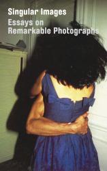 ed. Sophie Howarth: Singular Images: Essays on Remarkable Photographs