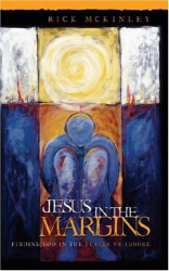 Rick McKinley: Jesus in the Margins : Finding God in the Places We Ignore