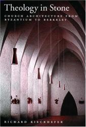 Richard Kieckhefer: Theology in Stone: Church Architecture from Byzantium to Berkeley