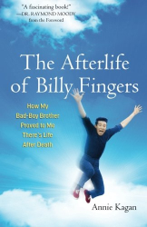 Annie Kagan: The Afterlife of Billy Fingers: How My Bad-Boy Brother Proved to Me There's Life After Death