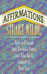 Stuart Wilde: Affirmations: How to Expand Your Personal Power and Take Back Control of Your Life
