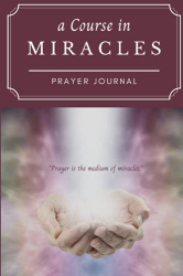 Glass, Jacob: A Course in Miracles Prayer Journal: blank lined 120 page journal