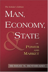 Murray N. Rothbard: Man, Economy, and State with Power and Market (Scholars Edition)