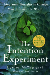 Lynne McTaggart: The Intention Experiment: Using Your Thoughts to Change Your Life and the World
