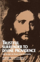 Father Jean Baptiste Saint-Jure: Trustful Surrender to Divine Providence: The Secret of Peace and Happiness