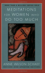 Anne Wilson Schaef: Meditations For Women Who Do Too Much