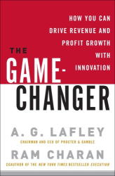 A.G. Lafley: The Game-Changer: How You Can Drive Revenue and Profit Growth with Innovation