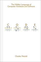 Charles Petzold: Code: The Hidden Language of Computer Hardware and Software
