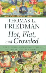 Thomas L. Friedman: Hot, Flat, and Crowded: Why We Need a Green Revolution--and How It Can Renew America