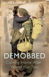 Alan Allport: Demobbed: Coming Home After World War Two