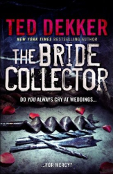 Ted Dekker: The Bride Collector