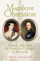 Helen Rappaport: Magnificent Obsession: Victoria, Albert and the Death That Changed the Monarchy