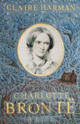 Claire Harman: Charlotte Brontë: A Life