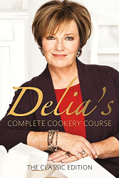 Delia Smith: Delia's Complete Cookery Course