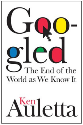 Ken Auletta: Googled: The End of the World As We Know It