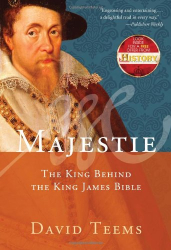David Teems: Majestie: The King Behind the King James Bible