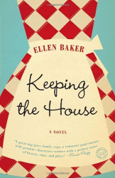Ellen Baker: Keeping the House: A Novel
