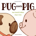 Sue Lowell Gallion: Pug Meets Pig