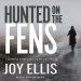 Joy Ellis: Hunted on the Fens: DI Nikki Galena Series, Book 3