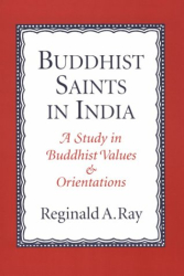 Reginald Ray: Buddhist Saints in India: A Study in Buddhist Values and Orientations