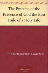 Brother Lawrence: The Practice of the Presence of God the Best Rule of a Holy Life