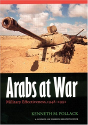 Kenneth M. Pollack: Arabs at War: Military Effectiveness, 1948-1991