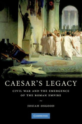 Josiah Osgood: Caesar's Legacy: Civil War and the Emergence of the Roman Empire