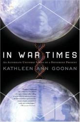 Kathleen Ann Goonan: In War Times