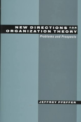 Jeffrey Pfeffer: New Directions for Organization Theory : Problems and Prospects
