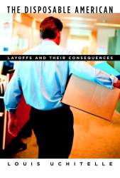 Louis Uchitelle: The Disposable American: Layoffs and Their Consequences