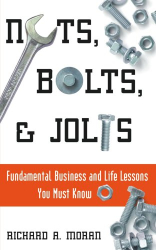Richard A. Moran: Nuts, Bolts, and Jolts: Fundamental Business and Life Lessons You Must Know