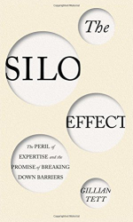 Gillian Tett: The Silo Effect: The Peril of Expertise and the Promise of Breaking Down Barriers