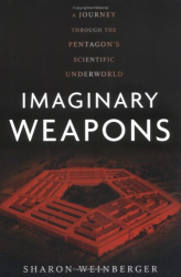Sharon Weinberger: Imaginary Weapons