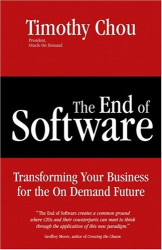 Timothy Chou: The End of Software : Transforming Your Business for the On Demand Future