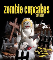 Zilly Rosen: Zombie Cupcakes: From the Grave to the Table with 16 Cupcake Corpses