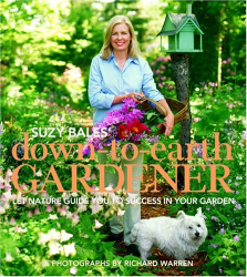 Suzy Bales: Suzy Bales' Down to Earth Gardener: Let Mother Nature Guide You to Success in Your Garden