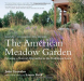 John Greenlee: The American Meadow Garden: Creating a Natural Alternative to the Traditional Lawn