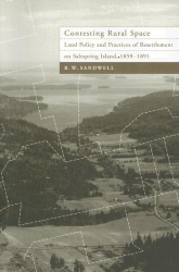 R. W. Sandwell: Contesting Rural Space: Land Policy And Practices of Resettlement on Saltspring Island, 1859-1891