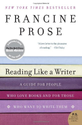 Francine Prose: Reading Like a Writer: A Guide for People Who Love Books and for Those Who Want to Write Them (P.S.)