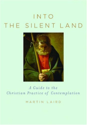 Martin Laird: Into the Silent Land: A Guide to the Christian Practice of Contemplation