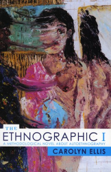 Carolyn Ellis: The Ethnographic I: A Methodological Novel about Autoethnography (Ethnographic Alternatives Book Series)