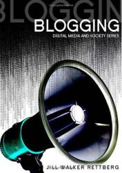 Jill Walker Rettberg: Blogging (Digital Media and Society)