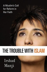 Irshad Manji: The Trouble with Islam : A Muslim's Call for Reform in Her Faith