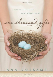Ann Voskamp: One Thousand Gifts: A Dare to Live Fully Right Where You Are