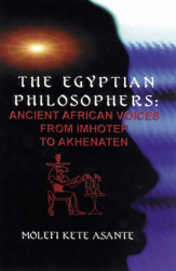 Molefi Kete Asante: The Egyptian Philosophers: Ancient African Voices from Imhotep to Akhenaten