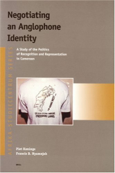 Francis B. Nyamnjoh: Negotiating an Anglophone Identity: A Study of the Politics of Recognition and Representation in Cameroon (Afrika-Studiecentrum Series, V. 1)