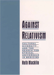 Ruth MacKlin : Against Relativism: Cultural Diversity and the Search for Ethical Universals in Medicine