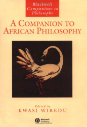Kwasi Wiredu & others: Companion to African Philosophy (Blackwell Companions to Philosophy)